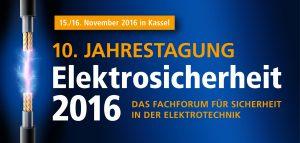 10. Jahrestagung Elektrosicherheit 2016