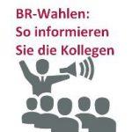 BR-Wahlen: So informieren Sie die Kollegen am besten
